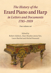The History of the Erard Piano and Harp in Letters and Documents, 1785–1959 - 2 volumes